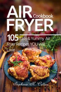 Air Fryer Cookbook: 105 Easy and Yummy Air Fryer Recipes You Will Love