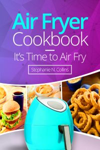 Air Fryer Cookbook: It's Time to Air Fry