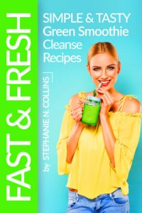 Fast and Fresh: Simple and Tasty Green Smoothie Cleanse Recipes