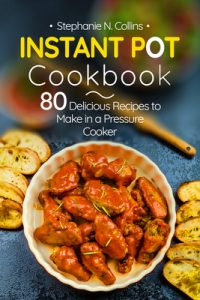 Instant Pot Cookbook: 80 Delicious Recipes to Make in a Pressure Cooker