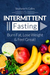 Intermittent Fasting: Burn Fat, Lose Weight and Feel Great!