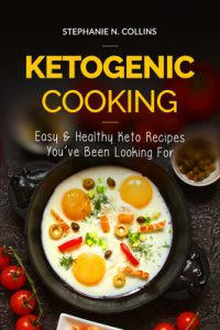 Ketogenic Cooking: Easy & Healthy Keto Recipes You've Been Looking For