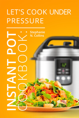 Instant Pot Cookbook: Let's Cook Under Pressure