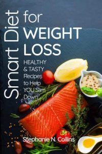 Smart Diet for Weight Loss: Healthy and Tasty Recipes to Help You Slim Down