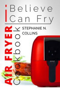 Air Fryer Cookbook: I Believe I Can Fry