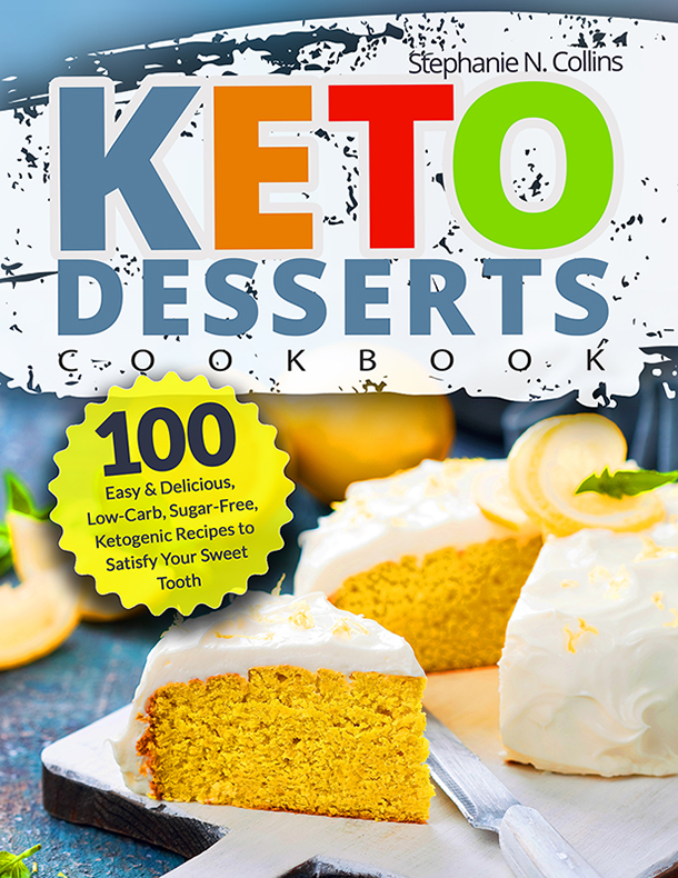 Keto Desserts Cookbook: 100 Easy & Delicious, Low-Carb, Sugar-Free, Ketogenic Recipes to Satisfy Your Sweet Tooth